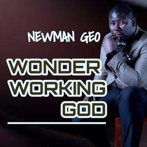 Newman Geo - Wonder Working God [MP3 and Video]
