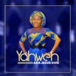 Ada Jesus Ovie - Yahweh [MP3 Download]