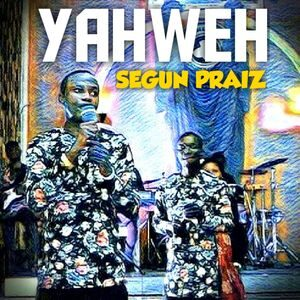 Segun Praiz - Yahweh [MP3 and Lyrics]