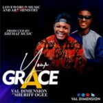 Val Dimension - Your Grace Ft. Sheriff Ogee [MP3 Download]