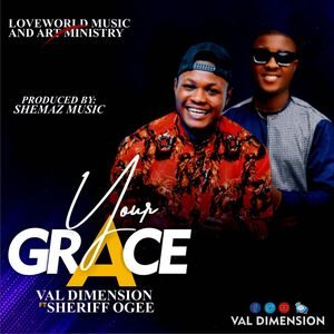 Download Your Grace By Val Dimension Ft. Sheriff Ogee