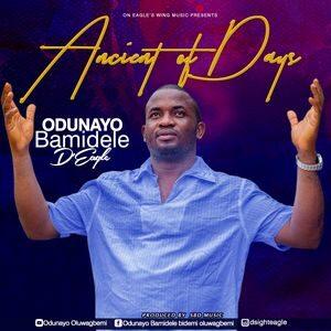 Odunayo Bamidele D'Eagle - Ancient of Days [MP3 and Lyrics]