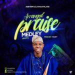 Adeyemi Oluwadamilare - Arranged Praise Medley(#APM) [MP3 Download]
