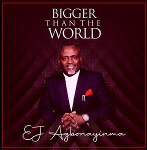 EJ Agbonayinma - Bigger Than The World [MP3, Video and Lyrics]