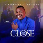 Emmanuel Briggs - Close to You [MP3, Video and Lyrics]