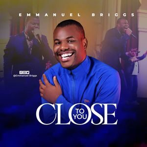Emmanuel Briggs - Close to You [MP3, Video and Lyrics]