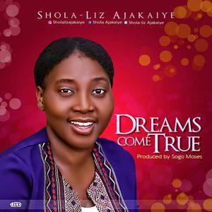 Shola-Liz Ajakaiye - Dreams Come True [MP3 and Lyrics]