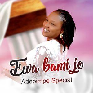 Adebimpe Special - E Wa Bami Jo [MP3 and Video]