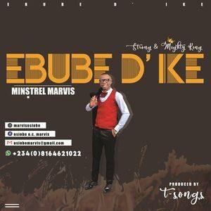 Minstrel Marvis - Ebube Dike [MP3 and Lyrics]