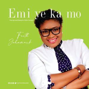 Faith Johnmark - Emi Ye Ka Mo [MP3 and Lyrics]