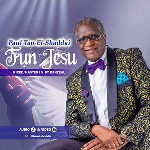 Paul Tao-El-Shaddai - Fun Jesu [MP3 Download]