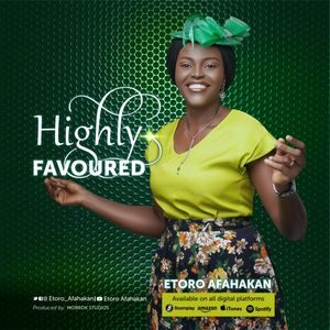 Etoro Afahakan - Highly Favoured [MP3 Download]