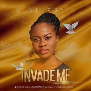 Melody Ozioma - Invade Me [MP3 Download]
