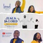 Israel Odebode (Izzy) - Jesus is Lord Ft. Lola Imani [MP3 and Lyrics]