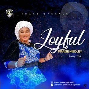 Shayo Oyekale - Joyful Praise Medley [MP3 Download]