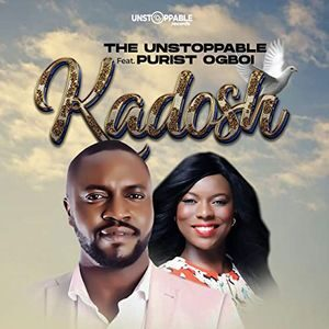 The Unstoppable - KADOSH (Holy One) Ft. Purist Ogboi