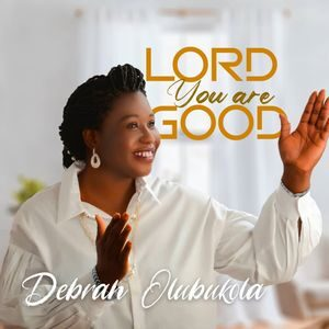 Download Lord You Are Good By Debrah Olubukola