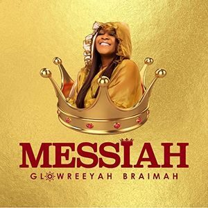 Glowreeyah Braimah - Messiah [MP3, Video and Lyrics]