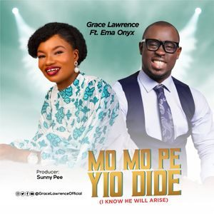 Grace Lawrence - Mo Mo Pe Yio Dide Ft. Ema Onyx [MP3 and Lyrics]