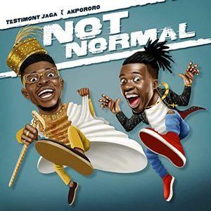 Download Not Normal By Testimony Jaga Ft. Akpororo
