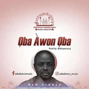 Adedotun Aromolaran - Oba Awon Oba [MP3 Download]