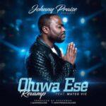 Johnny Praise - Oluwa Ese Revamp Ft. Mateo Vic [MP3, Video and Lyrics]