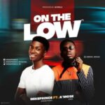 Mikeprince - On the Low Ft. A Mose [MP3 and Lyrics]