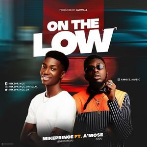 Download On the Low By Mikeprince Ft. A Mose