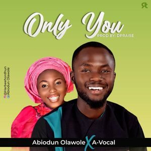 Download Only You By Abiodun Olawole Ft. A-vocal