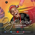 Tochi - Onye'oma (The Good One) [MP3 Download]