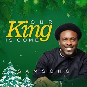 Samsong - Our King is Come [MP3, Video and Lyrics]