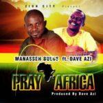 Manasseh Bulus - Pray Africa Ft. Dave Azi [MP3 Download]