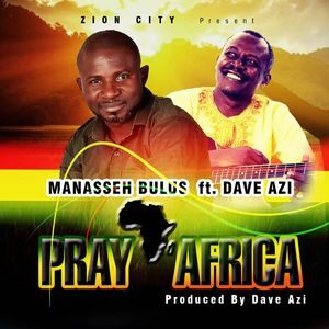 Manasseh Bulus - Pray Africa Ft. Dave Azi [MP3 Download]