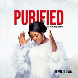 Temiloluwa - Purified Ft. Aduragbemi [MP3 and Lyrics]