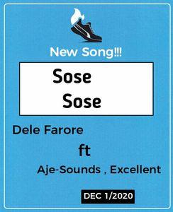 Dele Farore - Sose Sose Ft. Aje-Sounds & Excellent