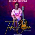Omolola Oguntoye - Take Over [MP3 and Lyrics]