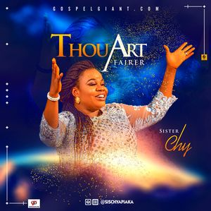 Sister Chy - Thou Art Fairer [MP3 Download]