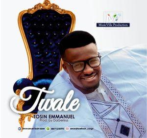Emmanuel Tosin - Twale [MP3 and Lyrics]