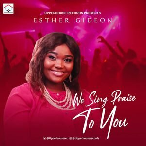 Esther Gideon - We Sing Praise To You [MP3 Download]