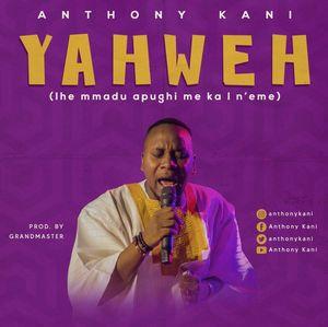 Anthony Kani - Yahweh [MP3, Video and Lyrics]