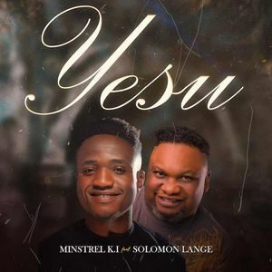 Minstrel K.I - Yesu Ft. Solomon Lange [MP3 and Video]