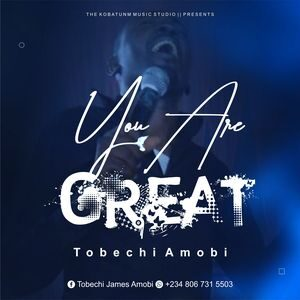 Tobechi Amobi - You are Great [MP3 Download]