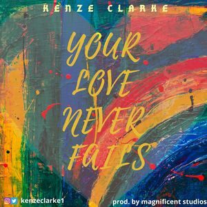 Kenze Clarke - Your Love Never Fails [MP3 and Lyrics]