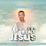 HolyGhostburger - Your Name is Great Jesus Ft. Faith Nwachukwu