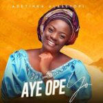 Adeyinka Alaseyori - Aye Ope Yo [MP3, Video and Lyrics]