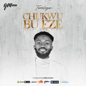Download Chukwu Bu Eze By Timileyin