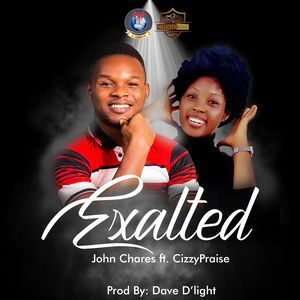 Download Exalted By John Chares Ft. CizzyPraise