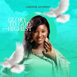 Download Glory to God in the Highest Album By Chissom Anthony