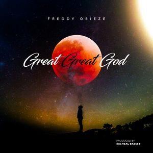 Download Great Great God By Freddy Obieze