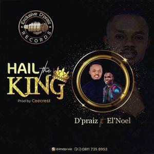 Download Hail The King By D'Praiz Ft. El'Noel